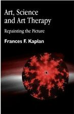 Art, Science and Art Therapy: Repainting the Picture, Kaplan, Frances, Good Book