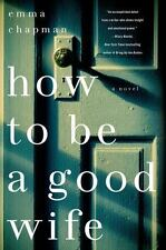 How to Be a Good Wife by Emma J. Chapman (2013, Hardcover)