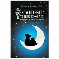 How to Treat Your Dogs and Cats with Over-The-Counter Drugs: Companion Edition (