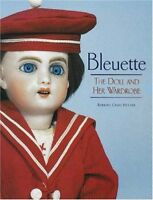 Bleuette: The Doll and Her Wardrobe by Barbara Hilliker