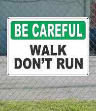 """BE CAREFUL Walk Don't Run - Safety SIGN 10"""" x 14"""""""