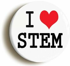I LOVE HEART STEM BADGE BUTTON PIN (Size is 1inch/25mm diameter) SCIENCE MATH