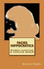 Facies Hippocratica : Dramat Sceniczny W Czterech Aktach by Marcin Malek...
