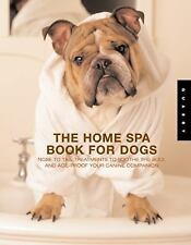 The Home Spa Book for Dogs: Nose to Tail Treatments to Soothe the Soul and Age-P