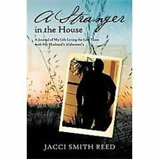 A Stranger in the House : A Journal of My Life Living the Last Years with My...