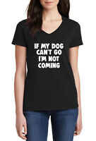 Ladies V-neck If My Dog Can't Go I'm Not Coming T Shirt Paw Animal Pet Love Tee