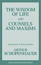 The Wisdom of Life and Counsels and Maxims Great Books in Philosophy