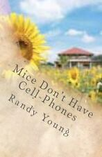Mice Don't Have Cell-Phones : A True Story (Perhaps?) by Randy Young (2012,...