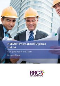 RRC Revision Guide: NEBOSH International Diploma: Unit IA Management of H&S