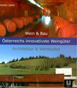 Wein & Bau - Österreichs innovativste Weingüter - Architektur und Weinkultur
