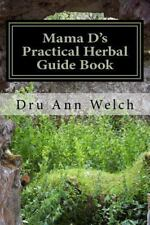 Mama d's Practical Herbal Guide Book : How to Use Herbs in Magick and Healing...