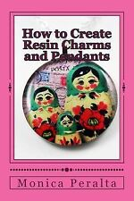 How to Create Resin Charms and Pendants (2014, Paperback)