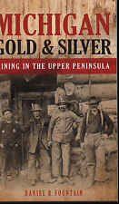 Michigan Gold & Silver Mining In The Upper Peninsula by Daniel Fountain NEW Book