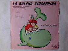 "GIAN PAOLO DAL DELLO La balena Giuseppina 7"" SIGLA TV CARTONI ANIMATI"