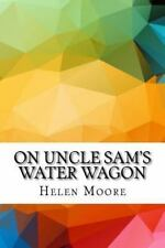 On Uncle Sam's Water Wagon by Helen Moore (2016, Paperback)