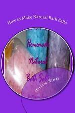 How to Make Natural Bath Salts by Miriam Kinai (2012, Paperback)
