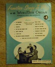 Familiar songs to Play on a Wurlitzer Organ Music Book No 4