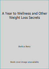 A Year to Wellness and Other Weight Loss Secrets by Bertice Berry