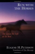 Run With the Horses: The Quest for Life at Its Bes