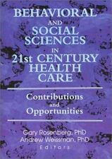 Behavioral and Social Sciences in 21st Century Health Care: Contributions and Op