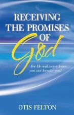 Receiving the Promises of God : For He Will Never Leave You nor Forsake You!...