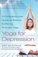 Yoga For Depression: A Compassionate Guide to Relieve Suffe... by Weintraub, Amy