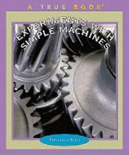 Experiments With Simple Machines (Turtleback School & Library Binding Edition)