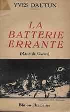 GUERRE 1939-1945 / LA BATTERIE ERRANTE : RECIT DE GUERRE - YVES DAUTUN -1941-
