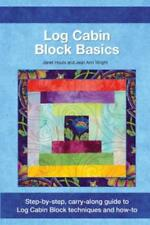 Log Cabin Block Basics-Step-by-step, carry-along guide to Log Cabin Block