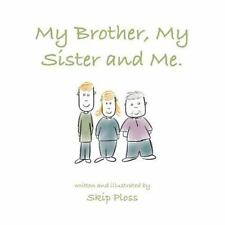 My Brother, My Sister and Me : A Pattern Story about Family by Skip Ploss...