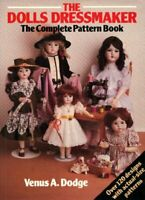 The Doll's Dressmaker: The Complete Pattern Book By Venus Dodge. 0864360975