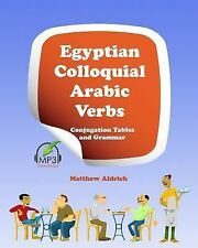 Egyptian Colloquial Arabic Verbs : Conjugation Tables and Grammar by Matthew...