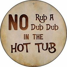 """No Rub A Dub Dub In The Hot Tub 12"""" Round Metal Sign Novelty Humor Funny Decor"""