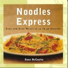 NEW 1ST PRINT Noodles Express- Fast and Easy Meals in 15-45 Min.- D. McCauley...