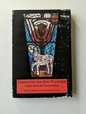 Christians and Jews Together. Voices from the Conversation. edited by Donald.