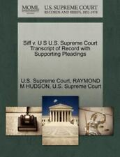 Siff V. U S U.S. Supreme Court Transcript Of Record With Supporting Pleadings...