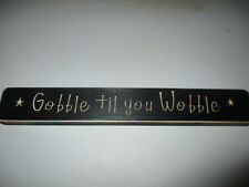 "Primitive Engraved Wood Message Block Sign *GOBBLE TIL YOU WOBBLE"" Fall Autumn"