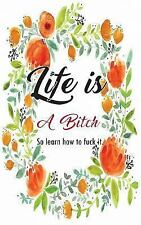 Life Is a Bitch So Learn How to Fuck It : Quote Notebook for Women : Floral...