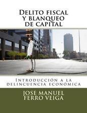 Delito Fiscal y Blanqueo de Capital : Introducción a la Delincuencia...