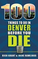 100 Things to Do in Denver Before You Die by Rich Grant and Irene Rawlings...