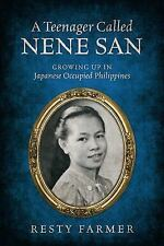 A Teenager Called Nene San : Growing up in Japanese Occupied Philippines by...