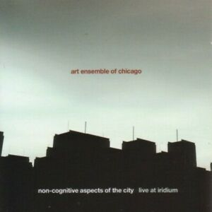 The Art Ensemble of - Non-Cognitive Aspects Of The City: Live At Iridi