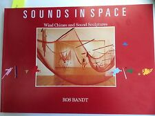 SOUNDS IN SPACE Wind Chimes & Sound Sculptures, Bandt, Signed First Edition Rare