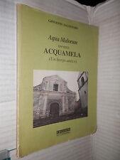AQUA MALORUM OVVERO ACQUAMELA Un borgo antico Giovanni Salvatore Gutenberg 1996