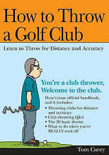 How to Throw a Golf Club: Learn to Throw for Distance and Accuracy-ExLibrary