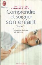 Dr JULIEN COHEN-SOLAL COMPRENDRE ET SOIGNER SON ENFANT TOME 1