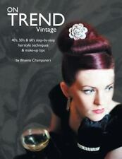 On Trend Vintage : 40's, 50's and 60's Step-By-Step Hairstyle Techniques and...
