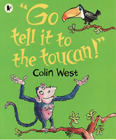 """CHILDREN'S EARLY READING PICTURE BOOK: """"GO TELL IT TO THE TOUCAN!"""" - COLIN WEST"""