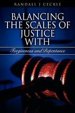 Balancing the Scales of Justice with Forgiveness and Repentance (Paperback or So