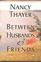 Between Husbands and Friends Hardcover Nancy Thayer